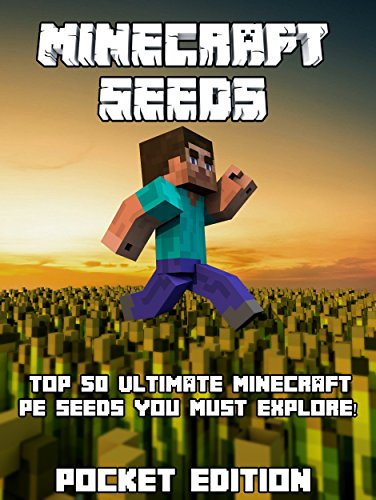 MCPE Seeds: Top 50 Ultimate Minecraft Pocket Edition Seeds You Must Explore! (Pics Included) (Minecraft Pocket Edition Seeds, Minecraft Pocket Edition, ... Seeds Free, Free Minecra