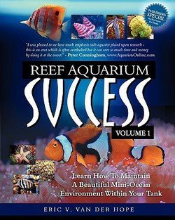 Eric Van Van Der Hope: Reef Aquarium Success - Volume 1 : Learn How to Maintain a Beautiful Mini-Ocean Environment Within Your Tank (Paperback); 2010 Edition