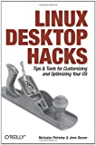 Linux Desktop Hacks: Tips & Tools for Customizing and Optimizing your OS, Nicholas Petreley, Jono Bacon, 0596009119