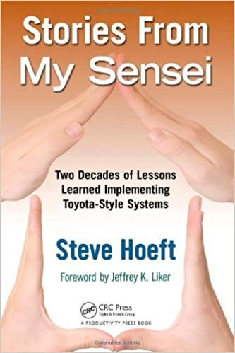 stories from my sensei two decades of lessons learned implementing toyotastyle systems