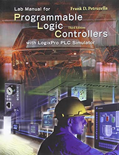 buy lab manual for programmable logic controllers with logixpro plc rh amazon in programmable logic controllers frank d petruzella lab activity manual solutions Train Yourself Programmable Logic Controller