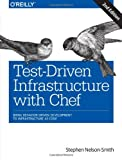 Test-Driven Infrastructure with Chef : Bring Behavior-Driven Development to Infrastructure As Code, Nelson-Smith, Stephen, 1449372201