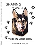 img - for Shaping the Wolf Within Your Dog by Nathan B. Childs (2003-10-06) book / textbook / text book