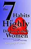 The 7 Habits of Highly Divorce-Able Women, Gregory Scott, 1461048613