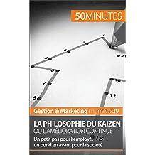 La philosophie du Kaizen ou l'amélioration continue: Un petit pas pour l'employé, un bond en avant pour la société (Gestion & Marketing t. 29) (French Edition)