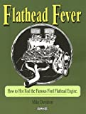 Flathead Fever : How to Hot Rod the Famous Ford Flathead V8, Davidson, Mike, 0949398969