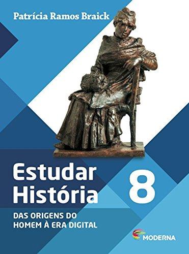 Estudar História. Das Origens do Homem à Era Digital. 8º Ano