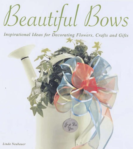 Read Online Beautiful Bows: Inspirational Ideas for Decorating Flowers, Crafts and Gifts pdf
