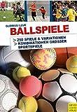 Ballspiele - praxiserprobte Spielideen für Freizeit, Schule und Verein