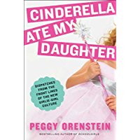 Cinderella Ate My Daughter: Dispatches from the Front Lines of the New Girlie-Girl Culture (English Edition)
