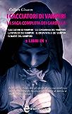I cacciatori di vampiri. La saga completa dei Gardella (eNewton Narrativa)