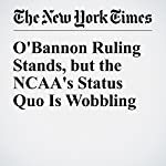 O'Bannon Ruling Stands, but the NCAA's Status Quo Is Wobbling | Joe Nocera