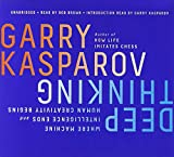 Deep Thinking: Where Machine Intelligence Ends And Human Creativity Begins-Garry Kasparov