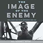 The Image of the Enemy: Intelligence Analysis of Adversaries Since 1945 | Paul Maddrell