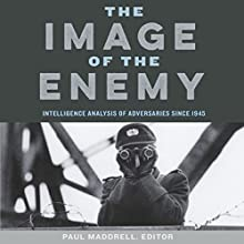 The Image of the Enemy: Intelligence Analysis of Adversaries Since 1945 Audiobook by Paul Maddrell Narrated by Douglas R. Pratt