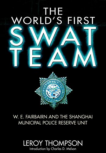 Swat Units - The World's First SWAT Team: W. E. Fairbairn and the Shanghai Municipal Police Reserve Unit