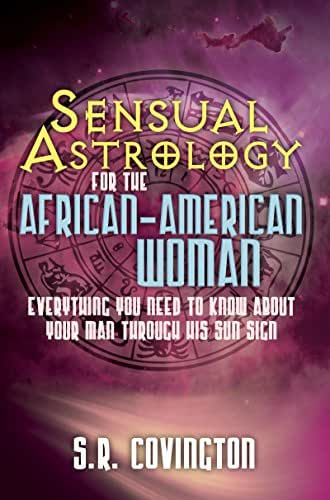 Sensual Astrology for the African American Woman: Everything You Need to Know About Your Man Through His Sun Sign