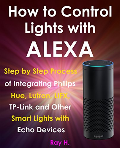 How to Control Lights with Alexa: Step by Step Process of Integrating Philips Hue, Lutron, LIFX, TP-Link and Other Smart Lights with Echo Devices