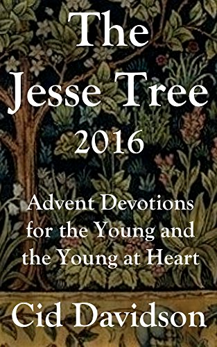 The Jesse Tree 2016: Advent Devotions for the Young and the Young at Heart by [Davidson, Cid]