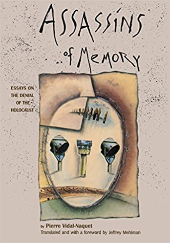 assassins of memory essays on the denial of the holocaust  assassins of memory essays on the denial of the holocaust european perspectives a series in social thought and cultural criticism pierre vidal naquet