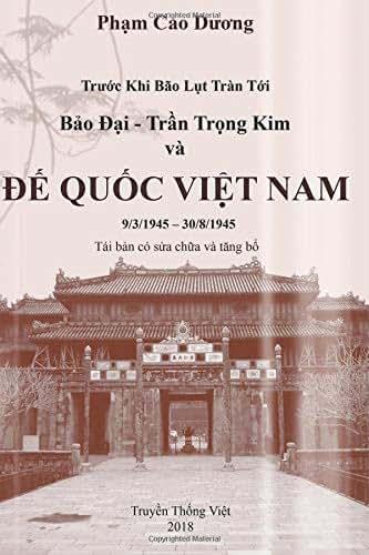 Truoc Khi Bao Lut Tran Toi Bao Dai - Tran Trong Kim va DE QUOC VIET NAM 9/3/1945 - 30/8/1945 (Vietnamese Edition)