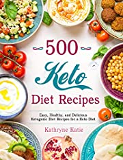 500 Keto Diet Recipes: Easy, Healthy and Delicious Ketogenic Diet Recipes for a Keto Diet