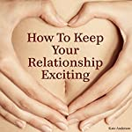 How to Keep Your Relationship Exciting : 85 Tips to Keep the Romance in Your Life!  | Kate Anderson