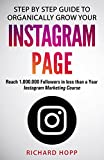 Step by Step Guide To Organically Grow Your Instagram Page: Reach 1.000.000 Followers in less than a year - Instagram Marketing Course