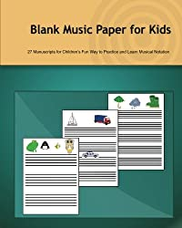 Blank Music Paper for Kids: 27 Manuscripts for Children's Fun Way to Practice and Learn Musical Notation