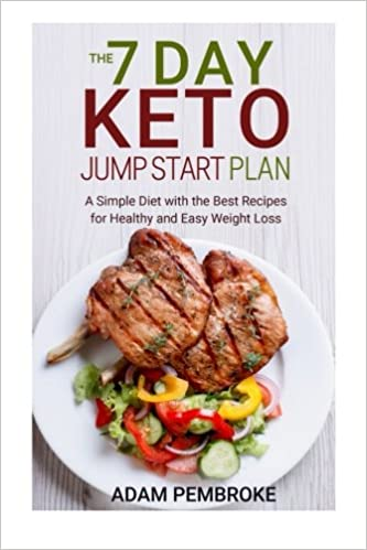 The 7 Day Keto Jump Start Plan: A Simple Diet with the Best Recipes for Healthy and Easy Weight Loss (Diet Plan, Ketogenic Diet Menu)
