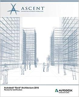 Autodesk Revit Architecture 2015 Review For Certification Ascent Center For Technical Knowledge 9780978933562 Amazon Com Books