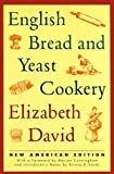 English Bread and Yeast Cookery, Elizabeth David, 0964360004
