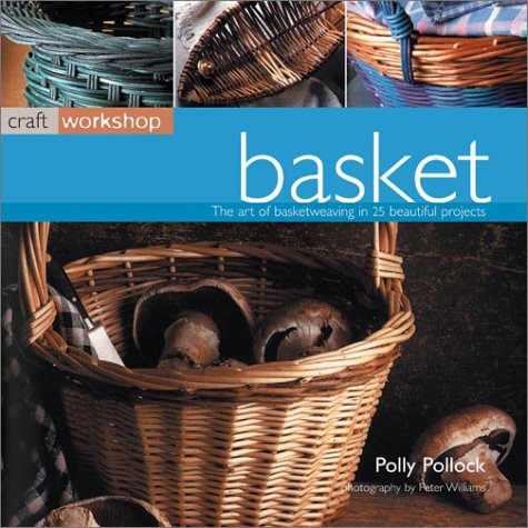Basket: Craft Workshop Series by Anness