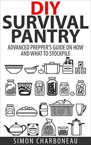 DIY Survival Pantry: Advanced Prepper's Guide on How to Stockpile a 6 Month Supply of Food and Water! With Tips and Hacks!