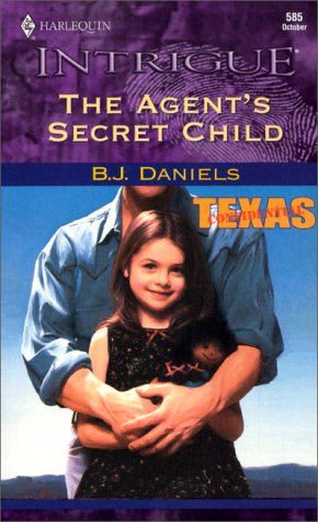 The Agent's Secret Child (Texas Confidential, Book 2) (Harlequin Intrigue Series #585)