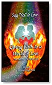 Say Yes to Love: Giving Birth to a World of Love