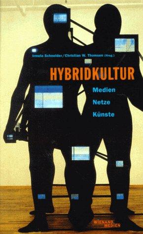 Hybridkultur - Medien - Netze - Künste Broschiert – 1997 Irmela Schneider Christian W Thomsen 3879095167 Kommunikationswissenschaften