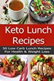keto lunch recipes - Keto Lunch Recipes: 50 Low-Carb, Ketogenic Diet Lunch Recipes for Health and Weight Loss!