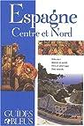 Guides bleus. Espagne, Centre et Nord par bleus