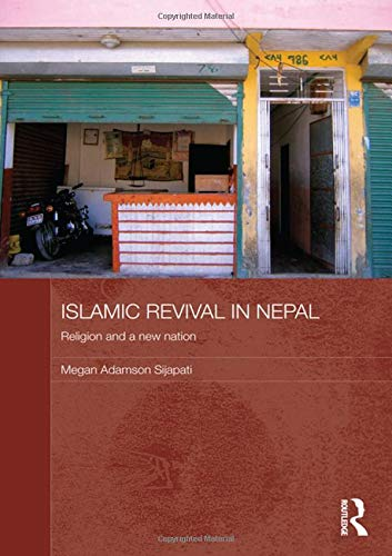 Islamic Revival in Nepal: Religion and a New Nation (Routledge Contemporary South Asia Series)