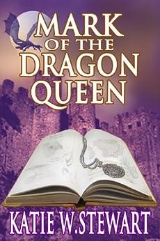 Mark of the Dragon Queen by [Stewart, Katie W.]