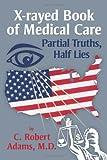 X-Rayed Book of Medical Care, C. Robert Adams, 1477120319