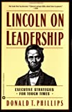 Lincoln on Leadership: Executive Strategies for Tough Times, Donald T. Phillips, 0446394599