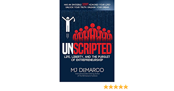Unscripted Life Liberty And The Pursuit Of Entrepreneurship By Mj Demarco