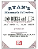 Ryan's Mammoth Collection of Fiddle Tunes: 1050 Reels, Jigs, Hornpipes, Clogs, Walk-arounds, Essences, Strathspeys, Highland Flings and Contra Dances, ... Dances, with Figures, and How to Play Them