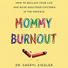 Mommy Burnout: How to Reclaim Your Life and Raise Healthier Children in the Process Audiobook by Sheryl G. Ziegler Narrated by Lisa Larsen