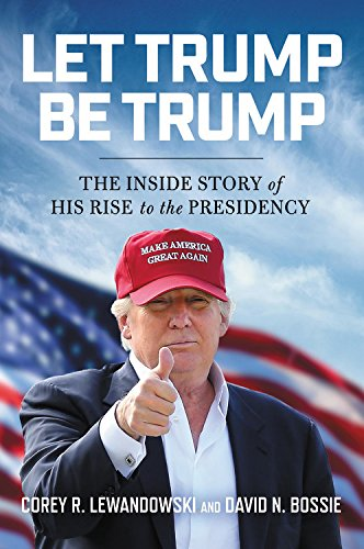 Book cover from Let Trump Be Trump: The Inside Story of His Rise to the Presidencyby Corey R. Lewandowski