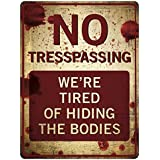 """Funny No Trespassing Sign, 'We're Tired of Hiding The Dead Bodies' Novelty Sign for Gates, Outdoors, Vintage Aluminum Signs, Gag & Prank Sign, Vintage Aluminum Design, 9"""" x 12"""", Funny Signs for Homes"""