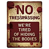 "Funny No Trespassing Sign, 'We're Tired of Hiding The Dead Bodies' Novelty Sign for Gates, Outdoors, Vintage Aluminum Signs, Gag & Prank Sign, Vintage Aluminum Design, 9"" x 12"", Funny Signs for Homes"