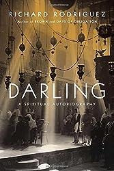 Darling: A Spiritual Autobiography by Richard Rodriguez (2013-10-03)